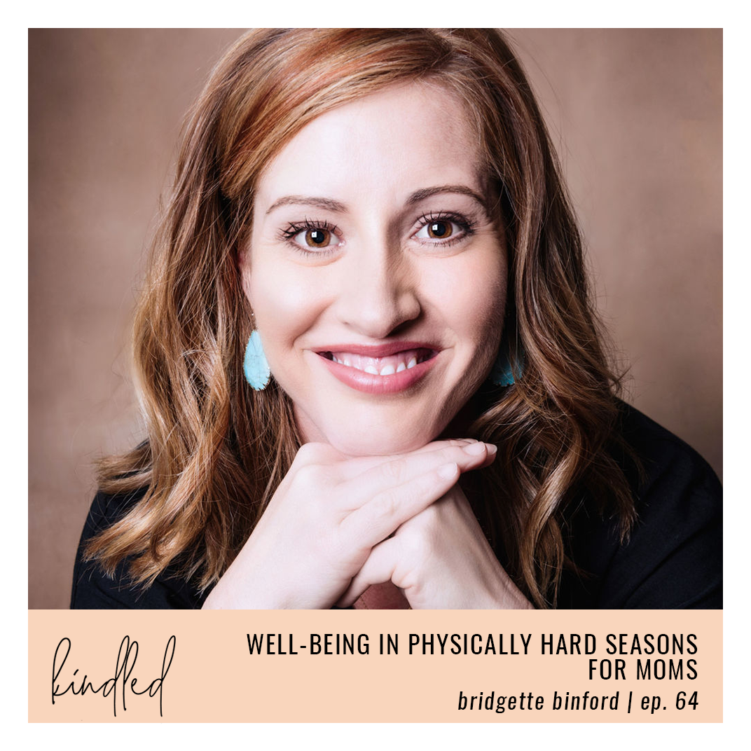 Well-Being in Physically Hard Seasons for Moms | Bridgette Binford | Ep. 64