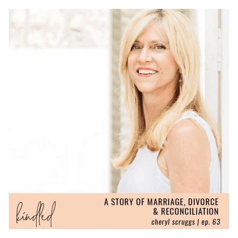 A Story of Marriage, Divorce & Reconciliation | Cheryl Scruggs | Ep. 63