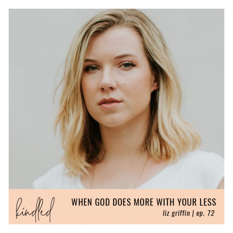 When God Does More with your Less | Liz Griffin | Ep. 72