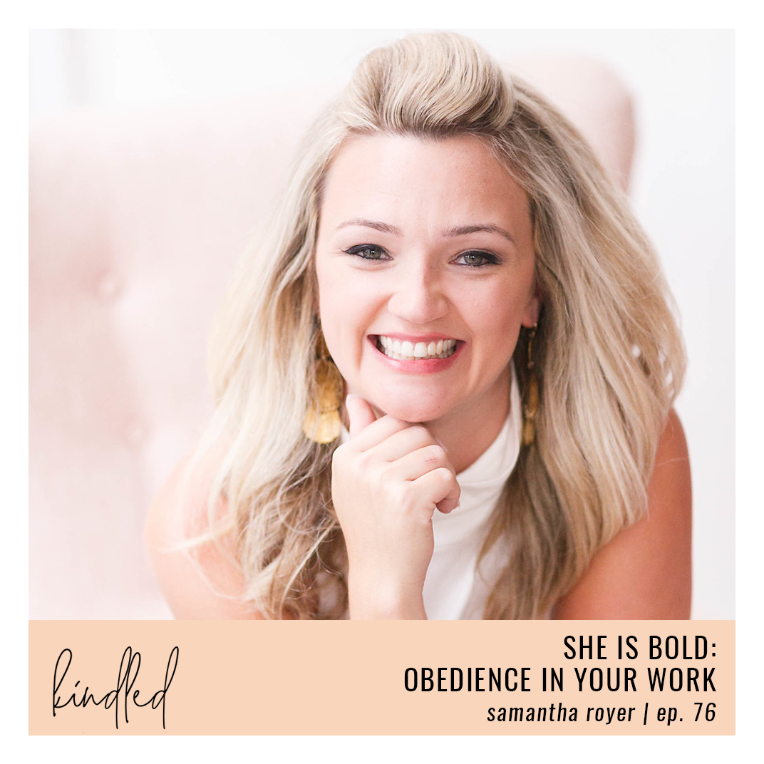 She is Bold: Obedience in your Work | Samantha Royer | Ep. 76