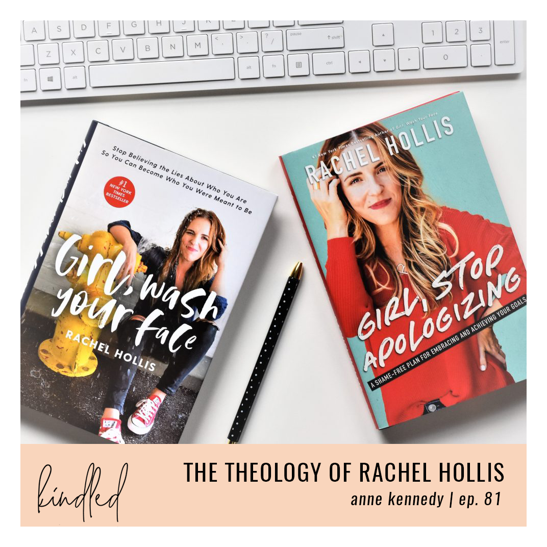 The Theology of Rachel Hollis | Anne Kennedy | Ep. 81