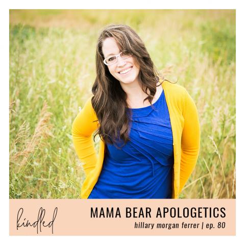 Mama Bear Apologetics | Hillary Morgan Ferrer | Ep. 80