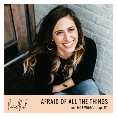 Afraid of All the Things | Scarlet Hiltibidal | Ep. 81