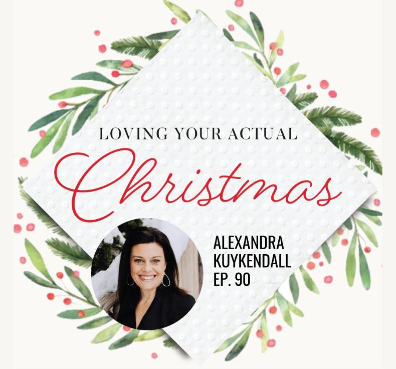 Loving your actual Christmas | Alexandra Kuykendall