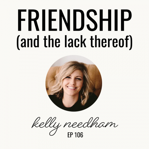Friendship (and the lack thereof) | Kelly Needham | Ep. 106