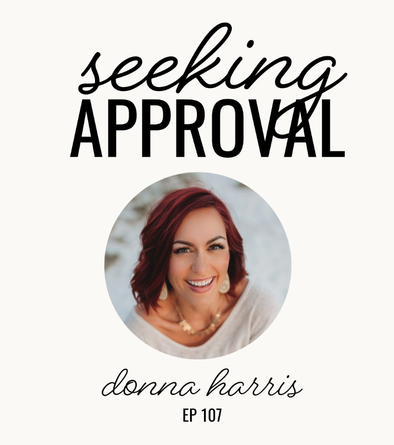 Seeking Approval | Donna Harris | Ep. 107