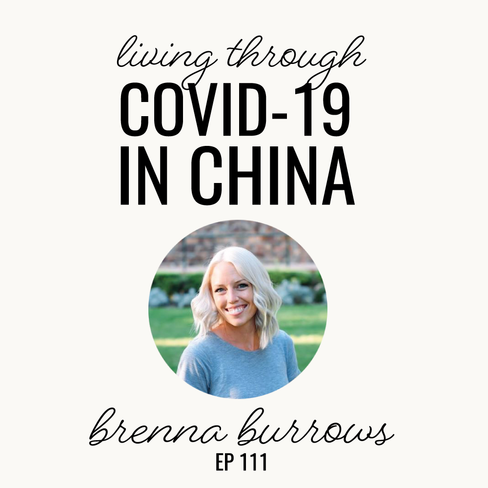 Living through COVID-19 in China | Brenna Burrows | Ep. 111