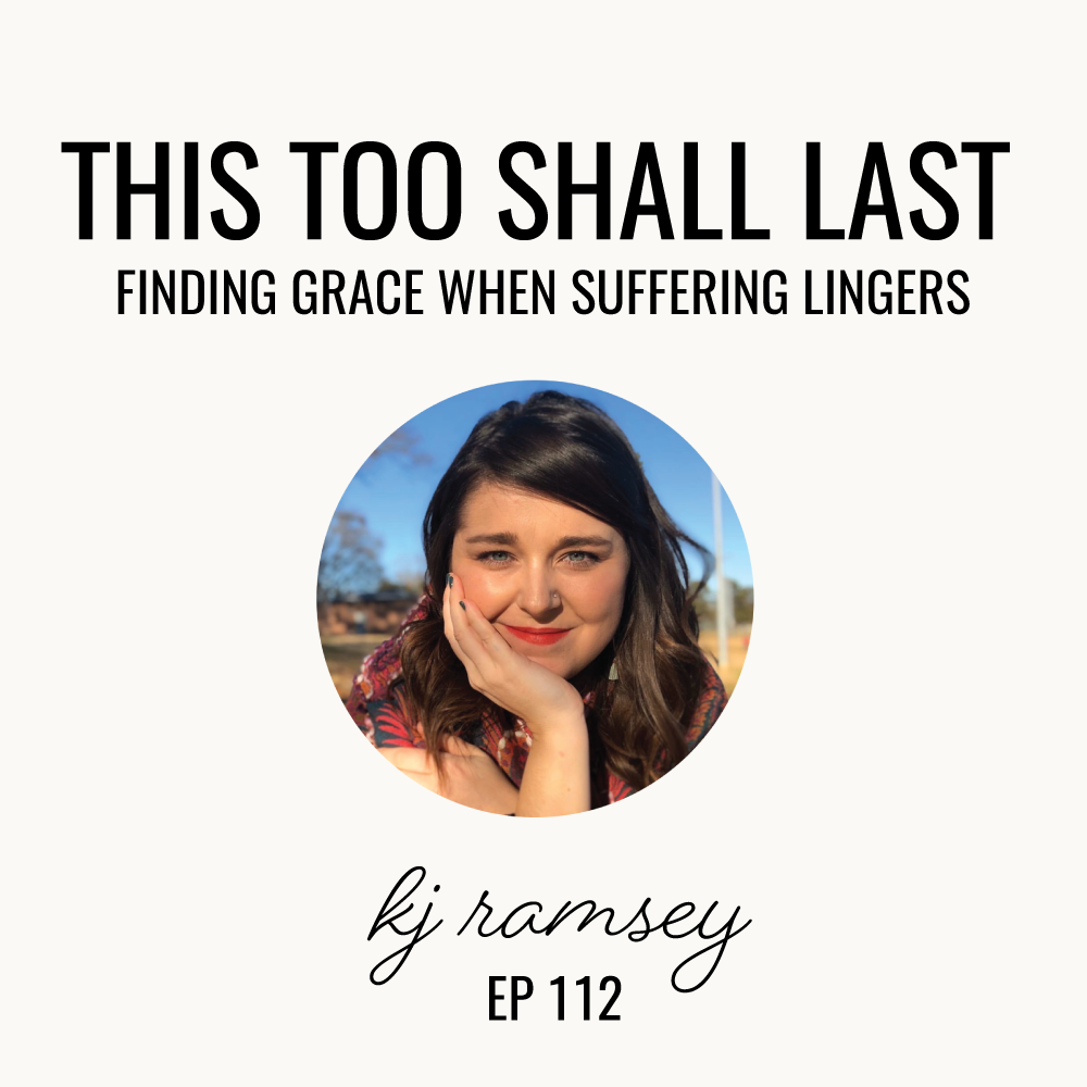 This Too Shall Last: Finding Grace when Suffering Lingers | KJ Ramsey | Ep. 113
