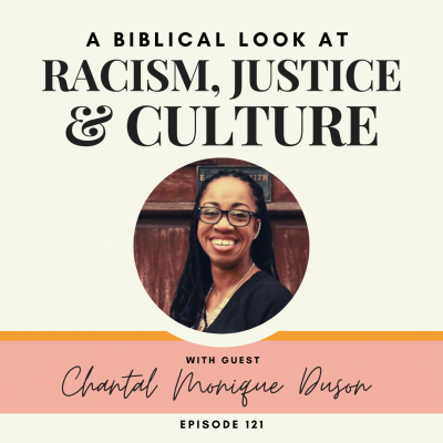 A Biblical Look at Racism, Justice & Culture | Monique Duson | Ep. 121