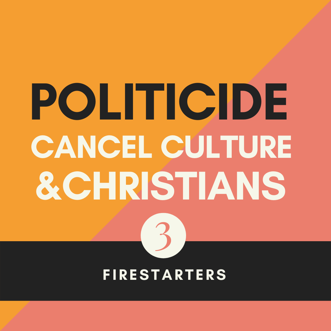 Firestarters | Politicide, Cancel Culture & Christians