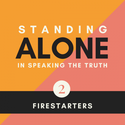 Firestarters | Standing Alone in Speaking the Truth Pt. 1 | Ep. 2