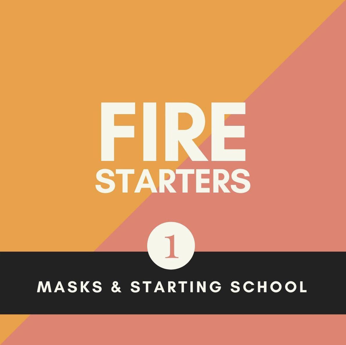NEW: Firestarters   Masks & Starting School