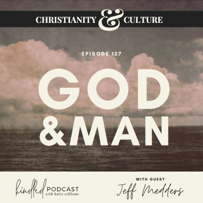 God & Man | Jeff Medders | Ep. 127