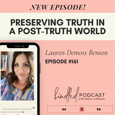 Preserving Truth in a Post-Truth World | Lauren Demoss | Ep. 161