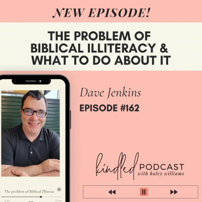 The Problem of Biblical Illiteracy & What To Do About It | Dave Jenkins | Ep. 162